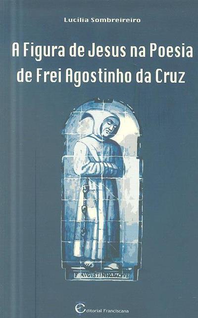 A figura de Jesus na poesia de Frei Agostinho da Cruz (Lucília Sombreireiro)