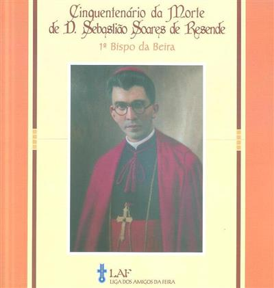 Cinquentenário da morte de D. Sebastião Soares Resende, 1º Bispo da Beira (Liga dos Amigos da Feira)
