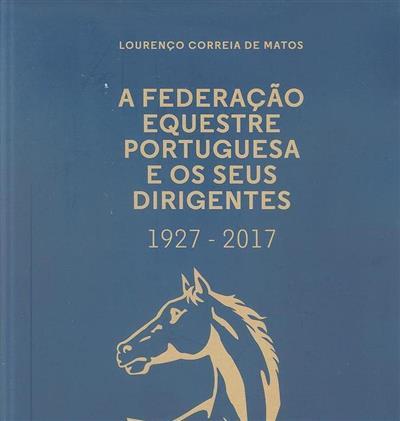 A Federação Equestre Portuguesa e os seus dirigentes, 1927-2017 (Lourenço Correia de Matos)
