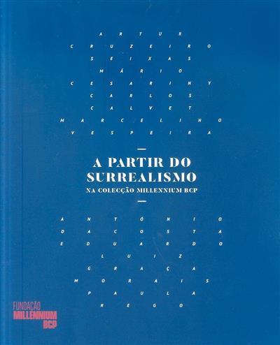 A partir do Surrealismo na colecção Millennium BCP (curadoria, coord. cient. e ed. Raquel Henriques da Silva)