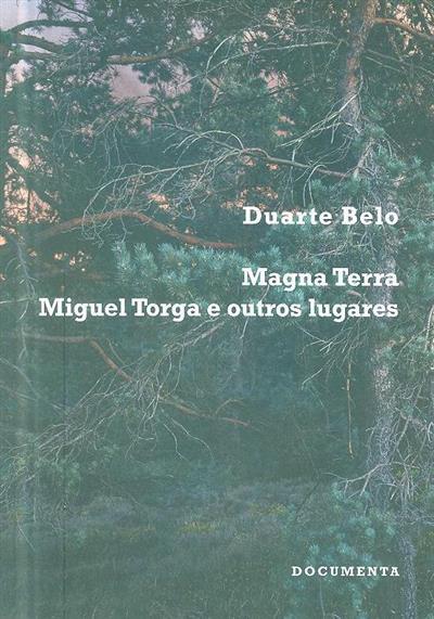 Magna Terra, Miguel Torga e outros lugares (Duarte Belo)