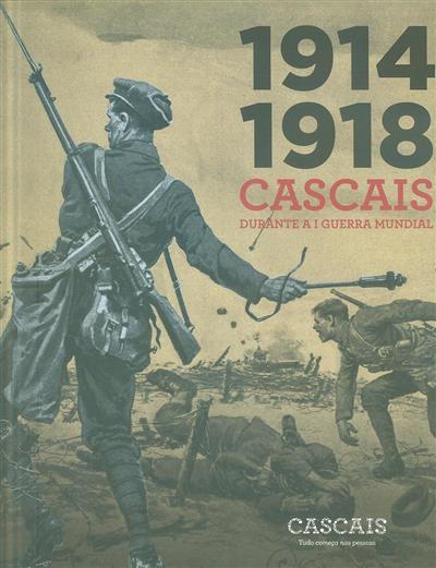 1914-1918, Cascais durante a I Guerra Mundial (coord. João Miguel Henriques)