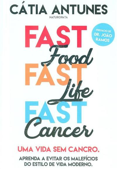 Fast food, fast life, fast cancer (Cátia Antunes)