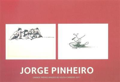 Jorge Pinheiro (org. Câmara Municipal de Amarante, Museu Municipal Amadeo de Souza-Cardoso)