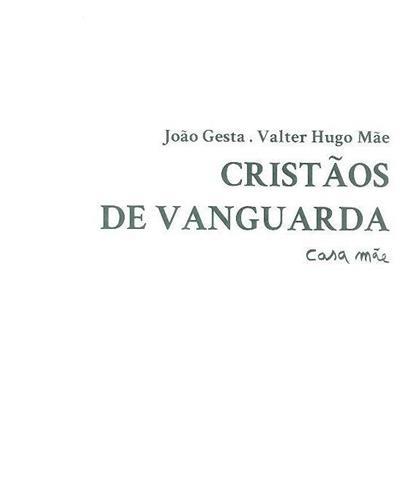 Cristãos de vanguarda (João Gesta, Valter Hugo Mãe)