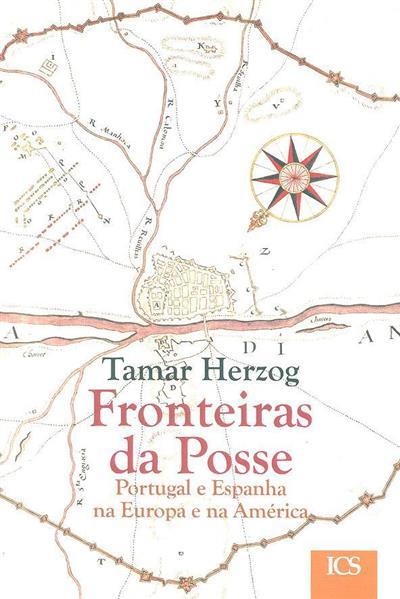 Fronteiras da posse, Portugal e Espanha na Europa e na América (Tamar Herzog)