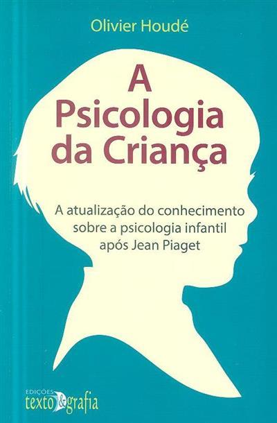 A psicologia da criança (Olivier Houdé)
