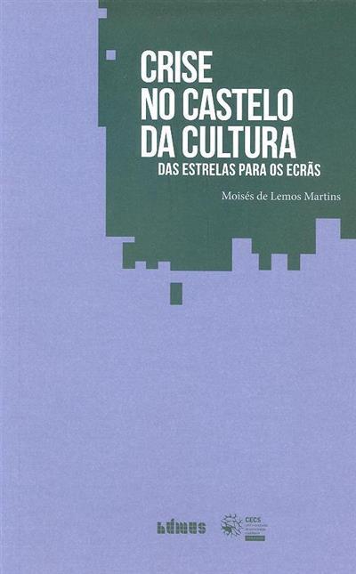 Crise no castelo da cultura (Moisés de Lemos Martins)
