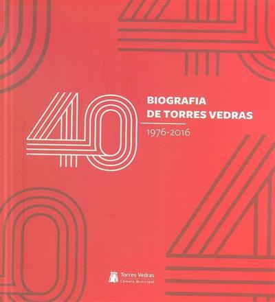 Biografia de Torres Vedras, 1976-2016 (coord. Carlos Guardado da Silva, Pedro Fortunato, Rui Penetra)