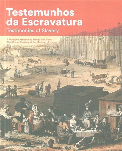 Testemunhos da escravatura (textos Ana Margarida Campos... [et al.])