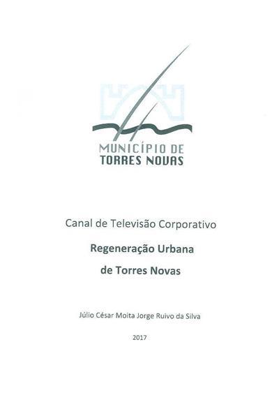 Canal de televisão corporativo, regeneração urbana de Torres Novas (Júlio César Moita Jorge Ruivo da Silva)
