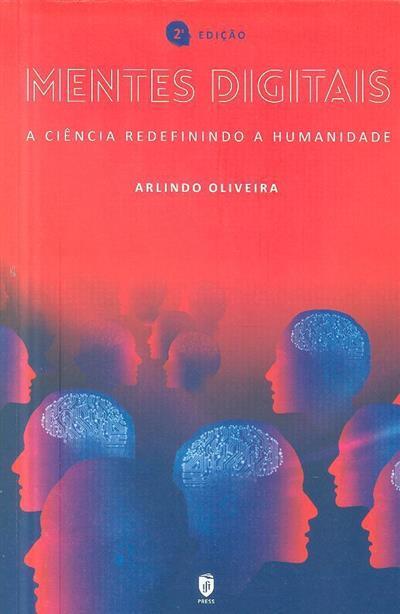Mentes digitais, a ciência redefinindo a humanidade (Arlindo Oliveira)