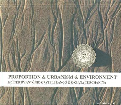 Proportion & urbanism & environment (ed. António Castelbranco, Oksana Turchanina)