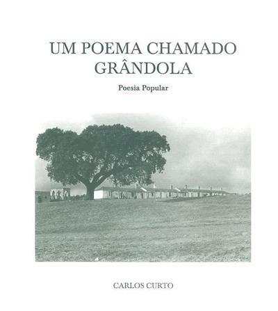 Um poema chamado Grândola (rec., sel., notas e fot. Carlos Curto)