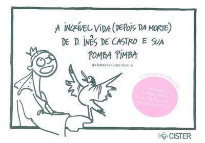 A incrível vida (depois da morte) de D. Inês de Castro e a sua Pomba Pimba (Natacha Costa Pereira)