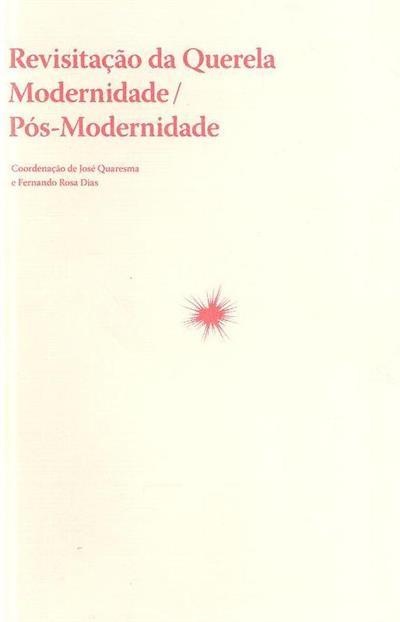 Revisitação da querela, modernidade, pós-modernidade (coord. José Quaresma, Fernando Rosa Dias)