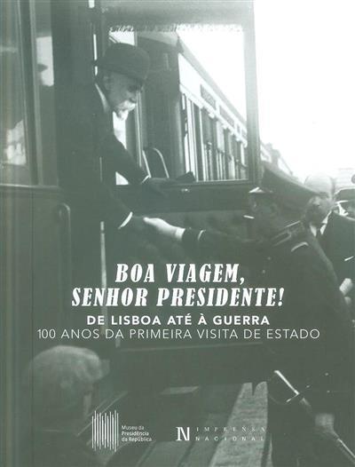 Boa viagem senhor Presidente!, de Lisboa até à guerra (coord. Maria Antónia Pinto de Matos, Duarte Azinheira)