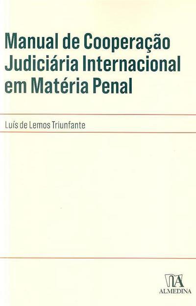 Manual de cooperação judiciária internacional em matéria penal (Luís de Lemos Triunfante)