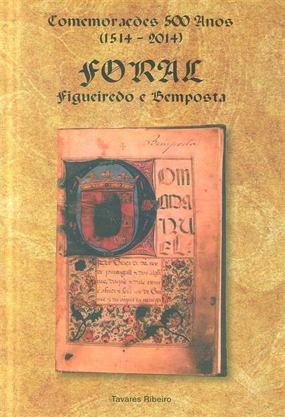 Comemorações 500 anos (1514 - 2014) Foral de Figueiredo e Bemposta (Tavares Ribeiro)