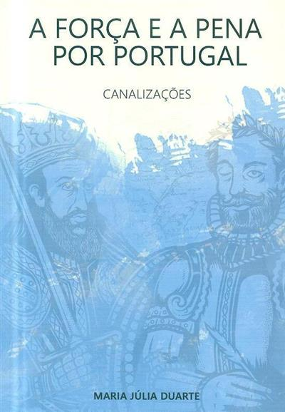 A força e a pena por Portugal (Maria Júlia Duarte)