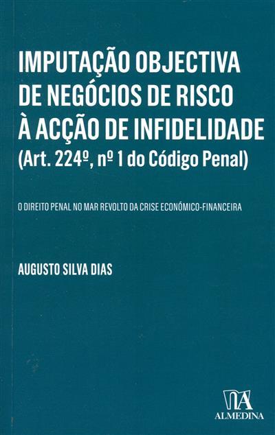 Imputação objectiva de negócios de risco à acção de infidelidade (art. 224º, nº 1 do código penal) (Augusto Silva Dias)