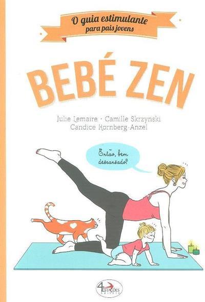 Bebé zen (Julie Lemaire, Camille Skrzynski, Candice Rornberg-Anzel)