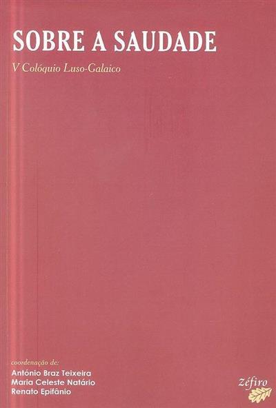 Actas do V Colóquio Luso-Galaico Sobre a Saudade (coord. António Braz Teixeira, Maria Celeste Natário, Renato Epifânio)