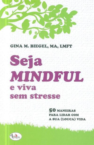 Seja mindful e viva sem stresse (Gina M. Biegel)