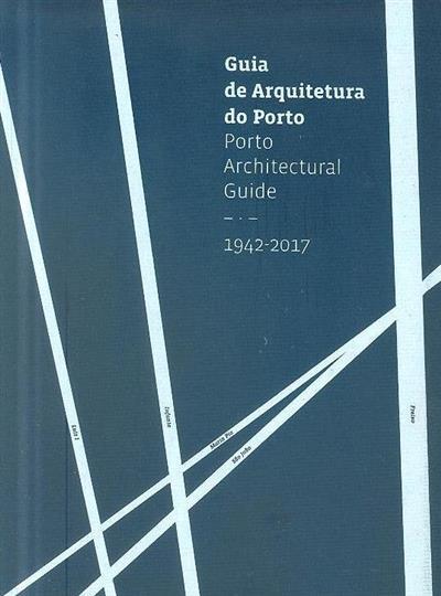 Guia de arquitetura do Porto, 1942-2017 (textos João Paulo Rapagão... [et al.])