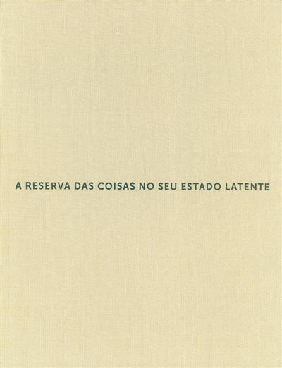 A reserva das coisas no seu estado latente (Fernanda Fragateiro)