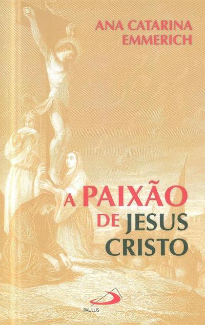 A paixão de Jesus Cristo (Ana Catarina Emmerich)