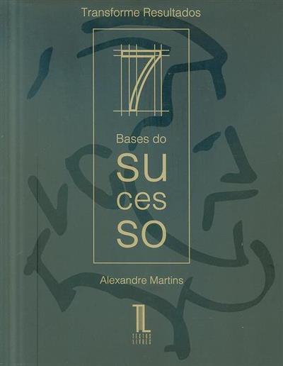 7 Bases do sucesso (Alexandre Martins)