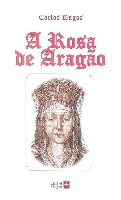 A Rosa de Aragão (Carlos Dugos)