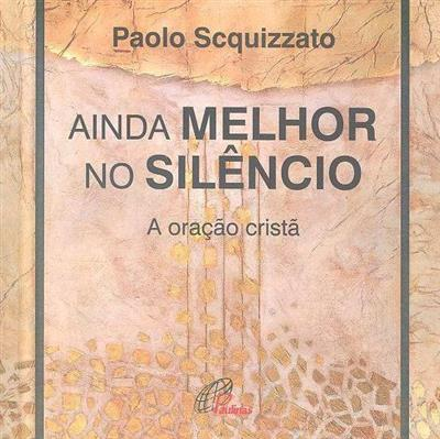 Ainda melhor no silêncio (Paolo Scquizzato)