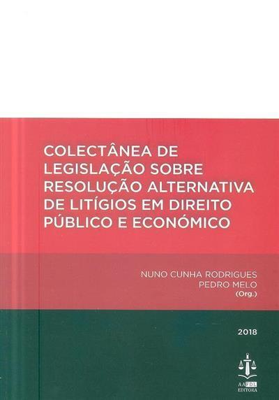Colectânea de legislação sobre resolução alternativa de litígios em direito público e económico (org. Nuno Cunha Rodrigues, Pedro Melo)