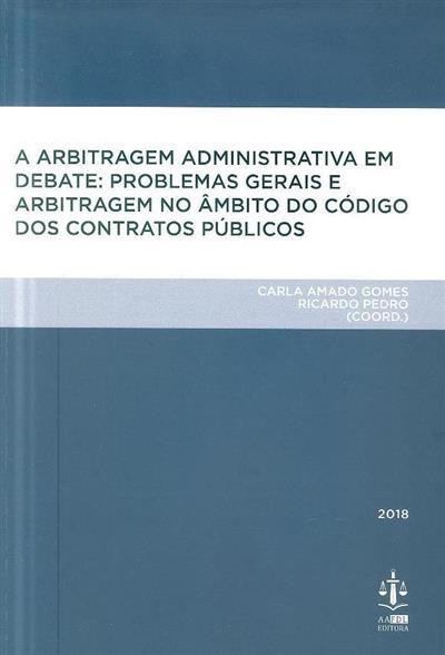 A arbitragem administrativa em debate (coord. Carla Amado Gomes, Ricardo Pedro)