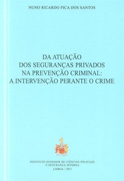 Da atuação dos seguranças privados na prevenção criminal (Nuno Ricardo Pica dos Santos)