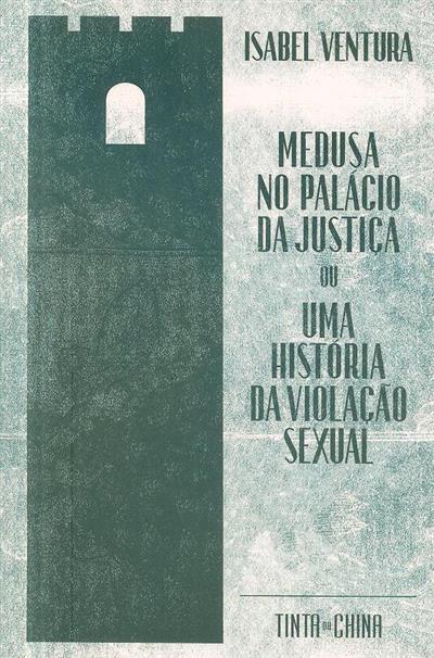 Medusa no Palácio da Justiça ou uma história da violação sexual (Isabel Ventura)