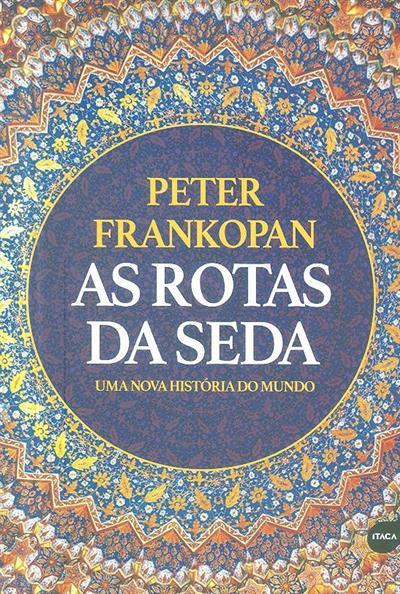 As rotas da seda (Peter Frankopan)