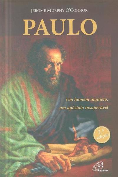 Paulo, um homem inquieto, um apóstolo insuperável (Jerome Murphy-O'Connor)