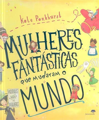 Mulheres fantásticas que mudaram o Mundo (Kate Pankhurst)