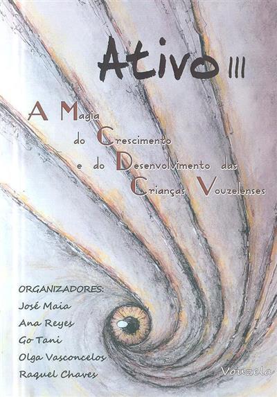 A magia do crescimento e do desenvolvimento das crianças vouzelenses (org. José Maia... [et al.])