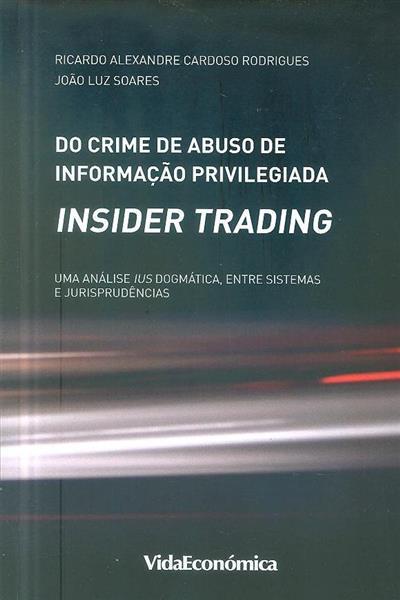 Do crime de abuso de informação privilegiada - Insider trading (Ricardo Alexandre Cardoso Rodrigues, João Luz Soares)