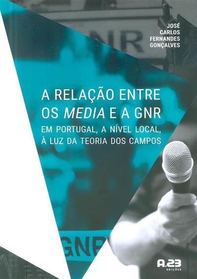 A relação entre os media e a GNR em Portugal, a nível local, à luz da teoria dos campos (José Carlos Fernandes Gonçalves)