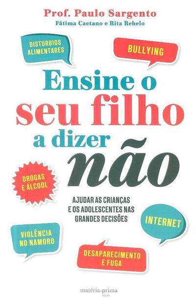 Ensine o seu filho a dizer não (Paulo Sargento, Fátima Caetano, Rita Rebelo)