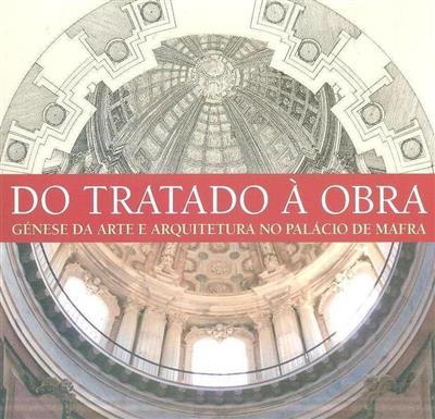 Do tratado à obra (org. Ministério da Cultura, Direção Geral do Património Cultural, Palácio Nacional de Mafra)