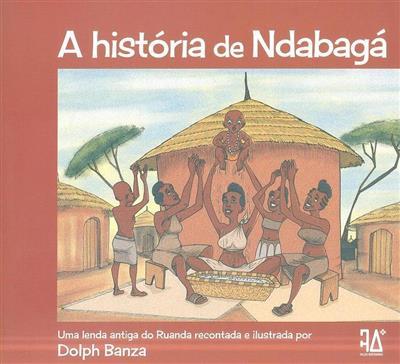 A história de Ndabagá (autor e il. Dolph Banza)