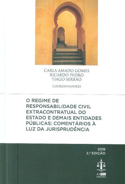 O regime da responsabilidade civil extracontratual do Estado e demais entidades públicas (coord. Carla Amado Gomes, Ricardo Pedro, Tiago Serrão)
