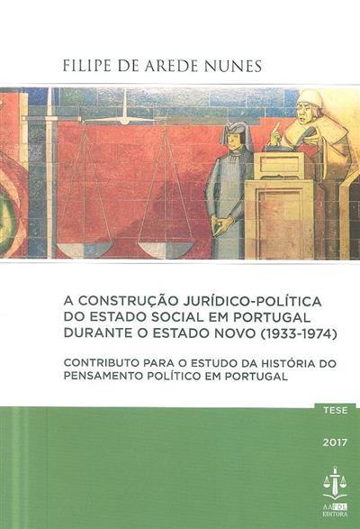 A construção jurídica-política do estado social em Portugal durante o Estado Novo (1933-1974) (Filipe Arede Nunes)