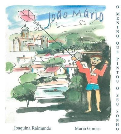 João Mário, o menino que pintou o seu sonho (Joaquina Raimundo, Maria Gomes, João Mário)